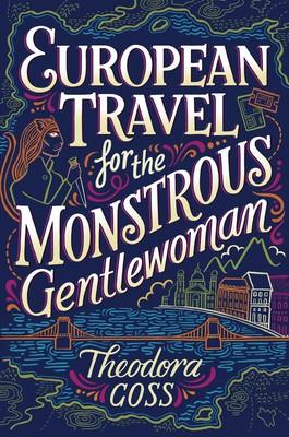 European-travel-for-the-monstrous-gentlewoman-9781481466530_lg